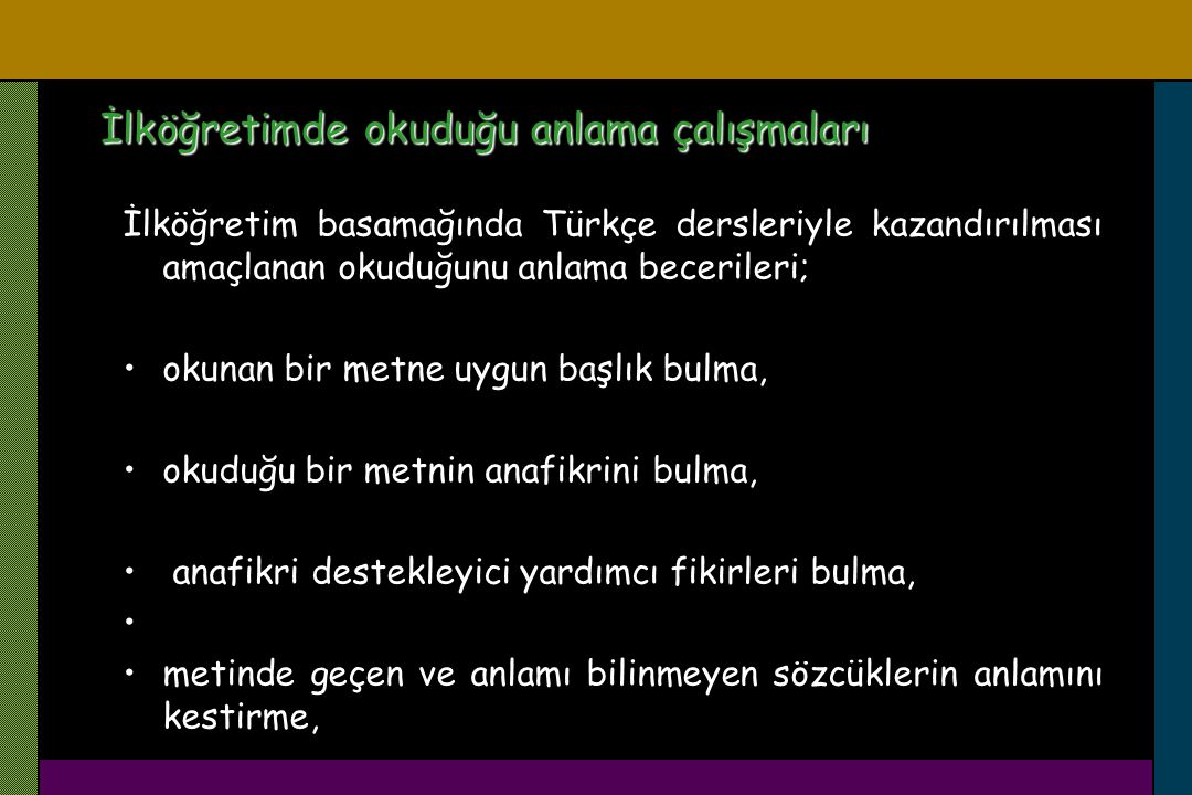 İlköğretim basamağında Türkçe dersleriyle kazandırılması amaçlanan okuduğunu anlama becerileri; okunan bir metne uygun başlık bulma, okuduğu bir metni
