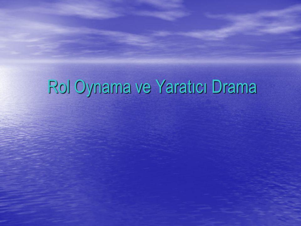 Rol Oynama ve Yaratıcı Drama Rol Oynama ve Yaratıcı Drama
