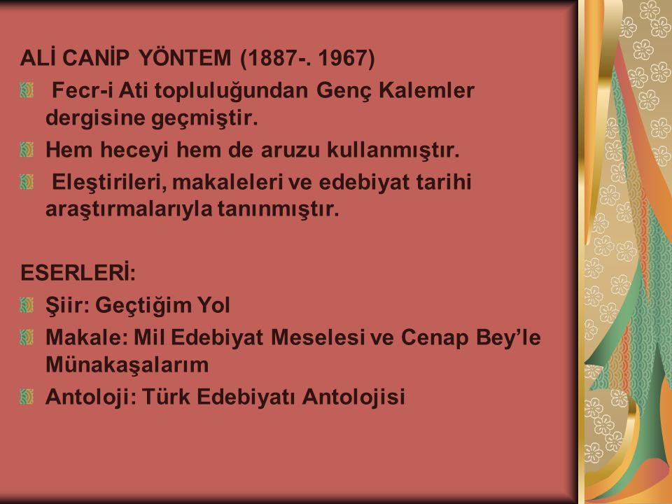 ALİ CANİP YÖNTEM (1887-.1967) Fecr-i Ati topluluğundan Genç Kalemler dergisine geçmiştir.