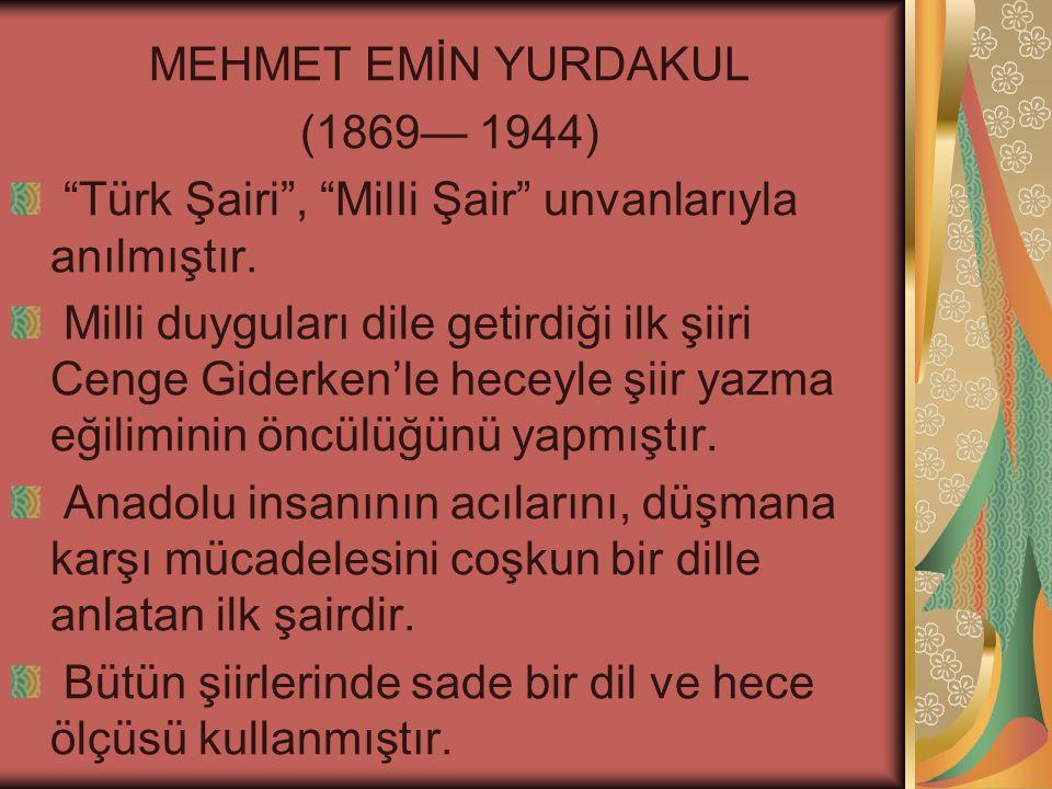 MEHMET EMİN YURDAKUL (1869— 1944) Türk Şairi , MilIi Şair unvanlarıyla anılmıştır.