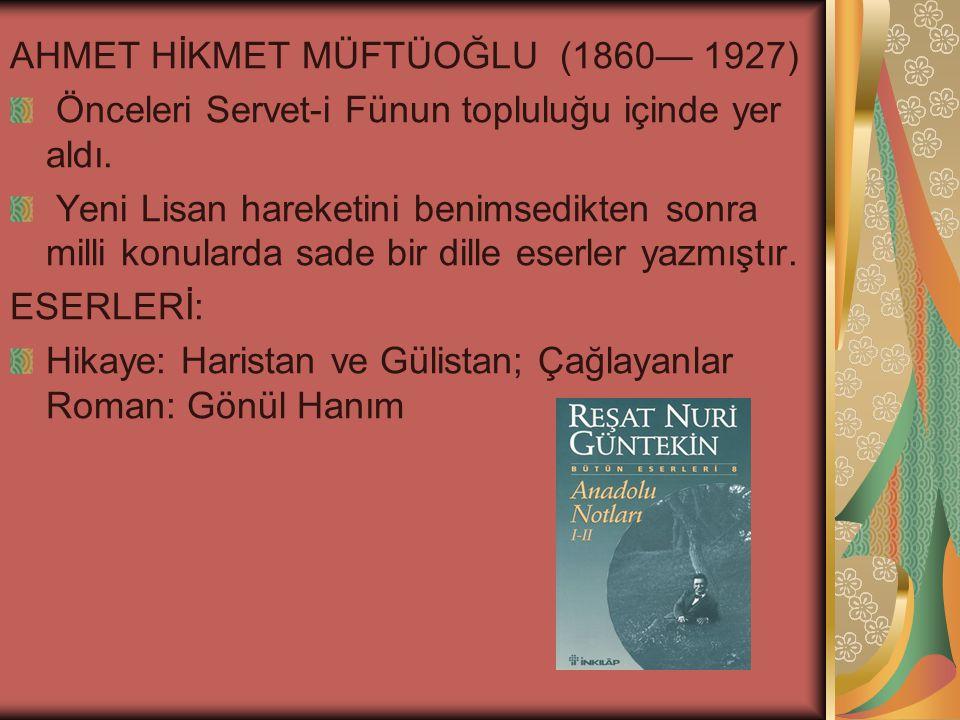 AHMET HİKMET MÜFTÜOĞLU (1860— 1927) Önceleri Servet-i Fünun topluluğu içinde yer aldı.
