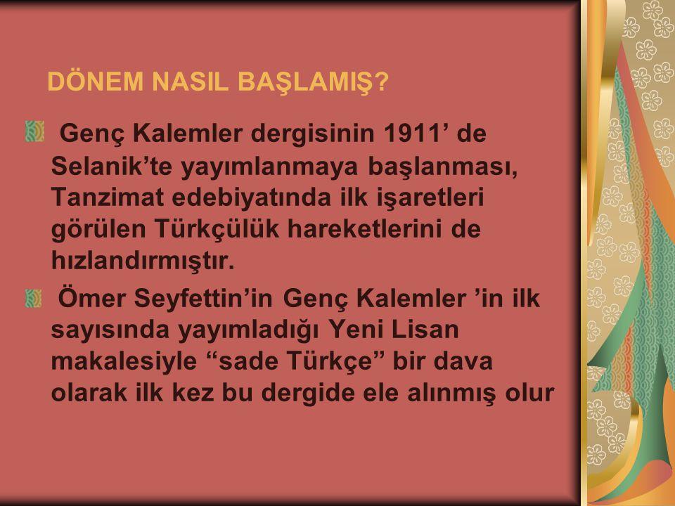 Genç Kalemler dergisinin 1911' de Selanik'te yayımlanmaya başlanması, Tanzimat edebiyatında ilk işaretleri görülen Türkçülük hareketlerini de hızlandırmıştır.