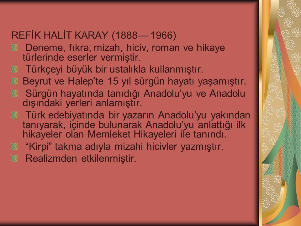 REFİK HALİT KARAY (1888— 1966) Deneme, fıkra, mizah, hiciv, roman ve hikaye türlerinde eserler vermiştir.