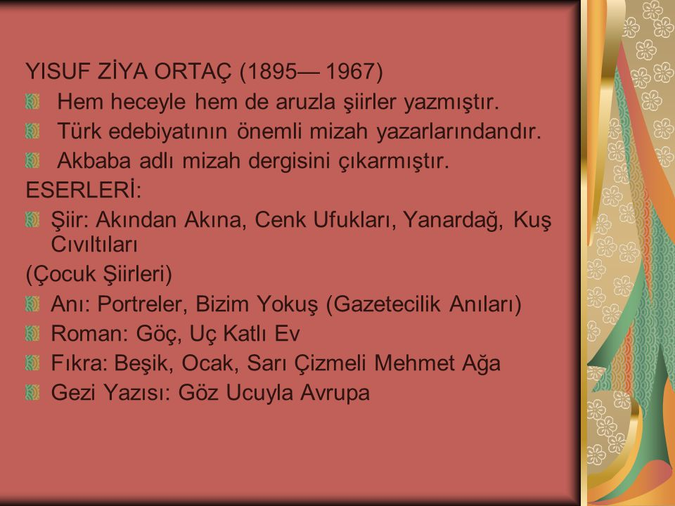 YISUF ZİYA ORTAÇ (1895— 1967) Hem heceyle hem de aruzla şiirler yazmıştır.