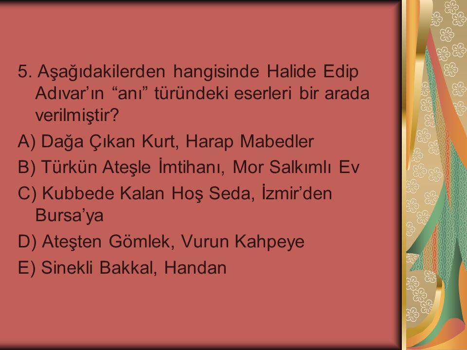 5.Aşağıdakilerden hangisinde Halide Edip Adıvar'ın anı türündeki eserleri bir arada verilmiştir.