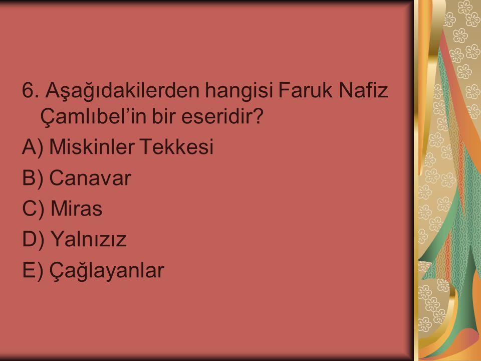 6.Aşağıdakilerden hangisi Faruk Nafiz Çamlıbel'in bir eseridir.