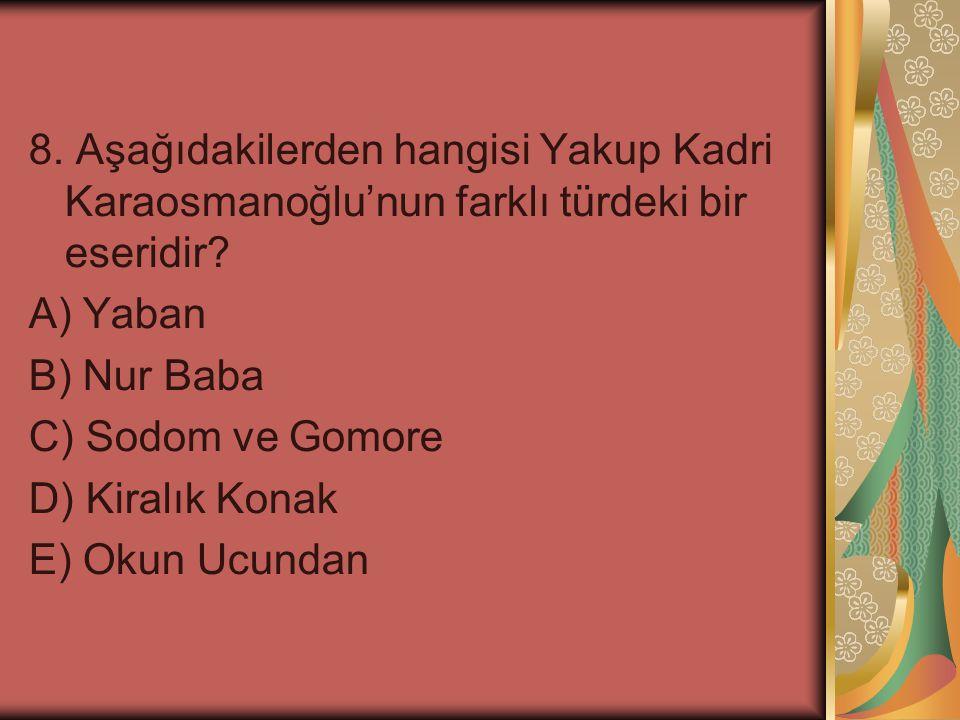 8.Aşağıdakilerden hangisi Yakup Kadri Karaosmanoğlu'nun farklı türdeki bir eseridir.