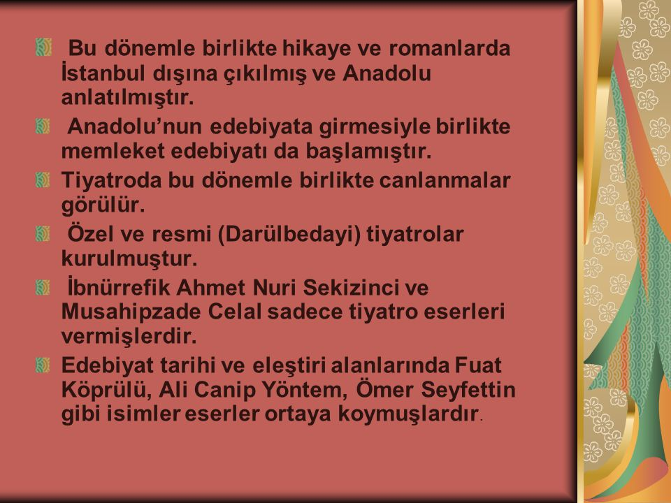 Bu dönemle birlikte hikaye ve romanlarda İstanbul dışına çıkılmış ve Anadolu anlatılmıştır.