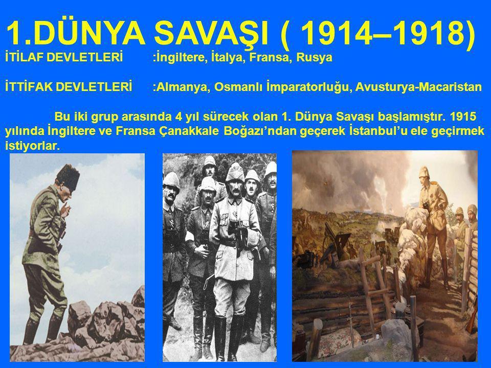 İTİLAF DEVLETLERİ:İngiltere, İtalya, Fransa, Rusya İTTİFAK DEVLETLERİ:Almanya, Osmanlı İmparatorluğu, Avusturya-Macaristan Bu iki grup arasında 4 yıl