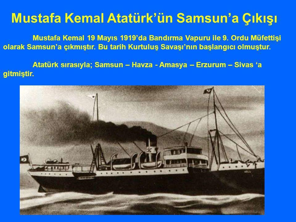 Mustafa Kemal 19 Mayıs 1919'da Bandırma Vapuru ile 9. Ordu Müfettişi olarak Samsun'a çıkmıştır. Bu tarih Kurtuluş Savaşı'nın başlangıcı olmuştur. Atat