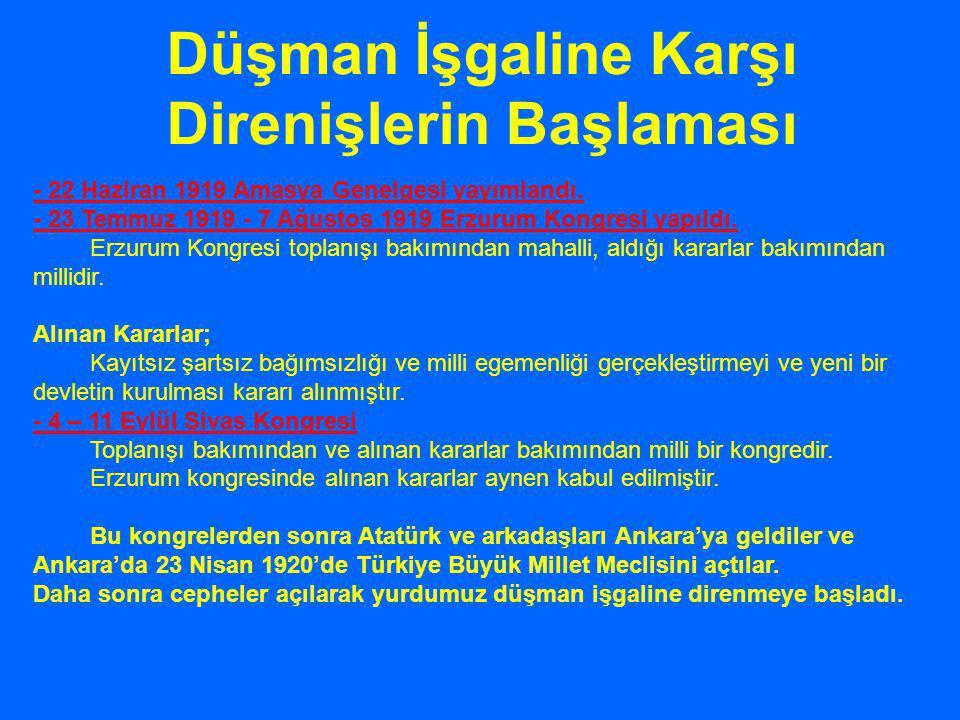 - 22 Haziran 1919 Amasya Genelgesi yayımlandı. - 23 Temmuz 1919 - 7 Ağustos 1919 Erzurum Kongresi yapıldı. Erzurum Kongresi toplanışı bakımından mahal