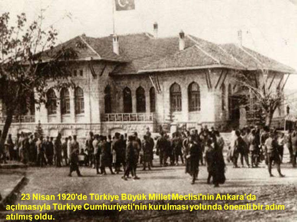 23 Nisan 1920'de Türkiye Büyük Millet Meclisi'nin Ankara'da açılmasıyla Türkiye Cumhuriyeti'nin kurulması yolunda önemli bir adım atılmış oldu.