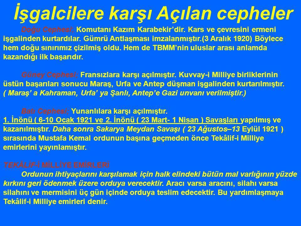 Doğu Cephesi; Komutanı Kazım Karabekir'dir. Kars ve çevresini ermeni işgalinden kurtardılar. Gümrü Antlaşması imzalanmıştır.(3 Aralık 1920) Böylece he