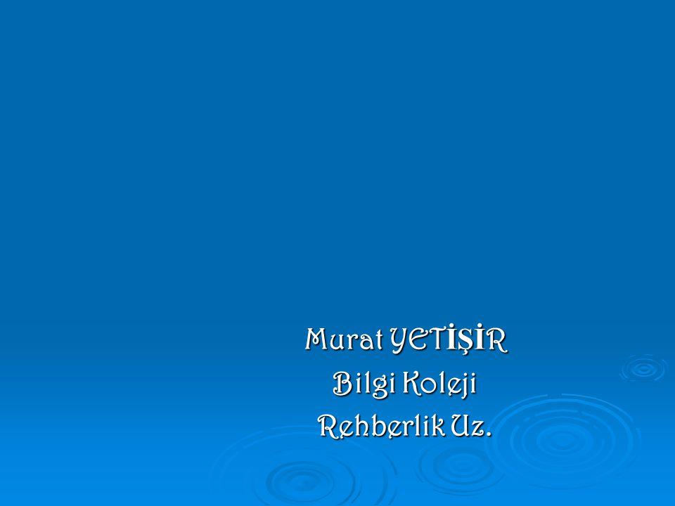 Murat YET İŞİ R Bilgi Koleji Rehberlik Uz.