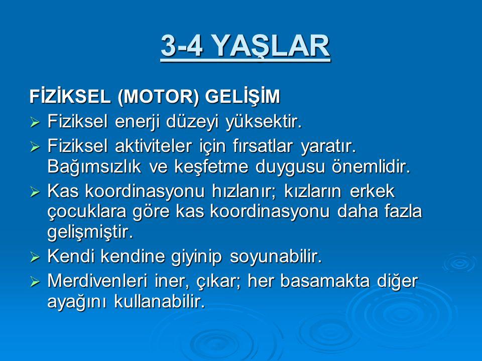 3-4 YAŞLAR 3-4 YAŞLAR FİZİKSEL (MOTOR) GELİŞİM FİZİKSEL (MOTOR) GELİŞİM  Fiziksel enerji düzeyi yüksektir.  Fiziksel aktiviteler için fırsatlar yara