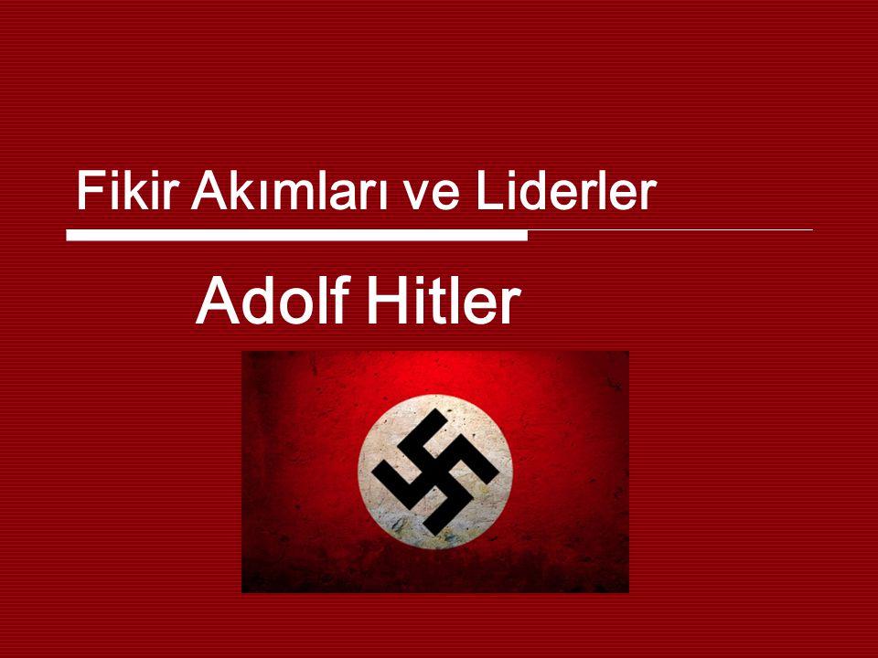 Fikir Akımları ve Liderler Adolf Hitler