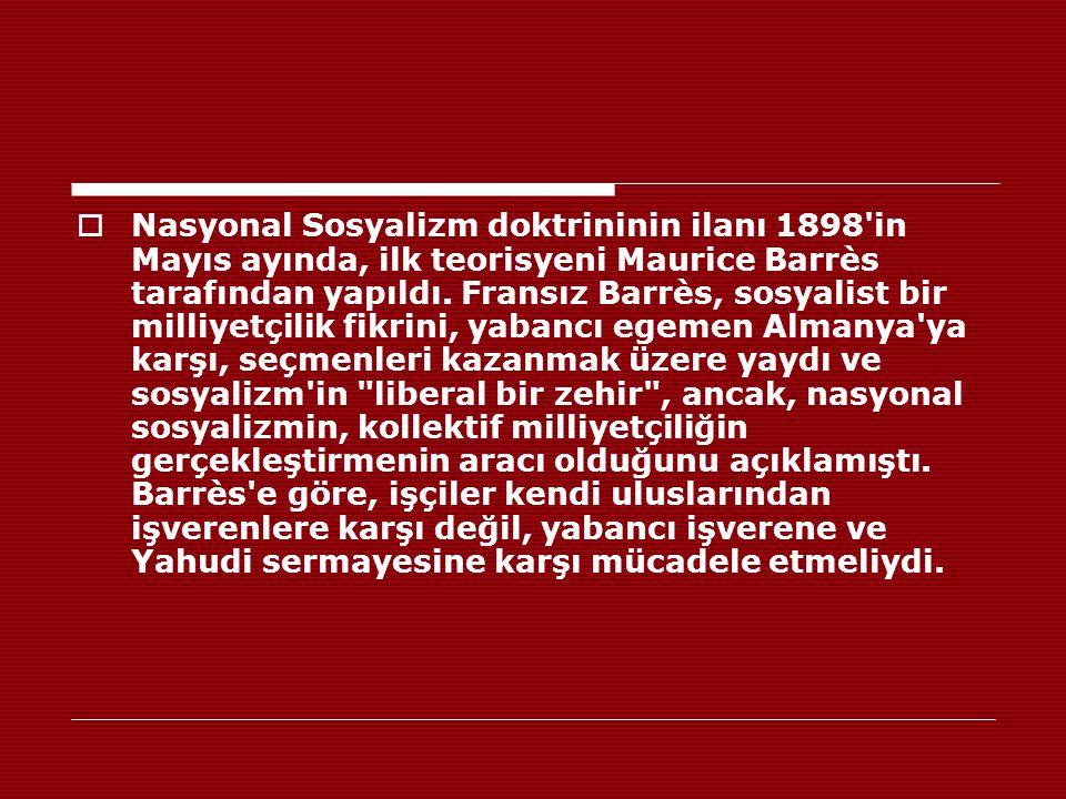  Nasyonal Sosyalizm doktrininin ilanı 1898'in Mayıs ayında, ilk teorisyeni Maurice Barrès tarafından yapıldı. Fransız Barrès, sosyalist bir milliyetç