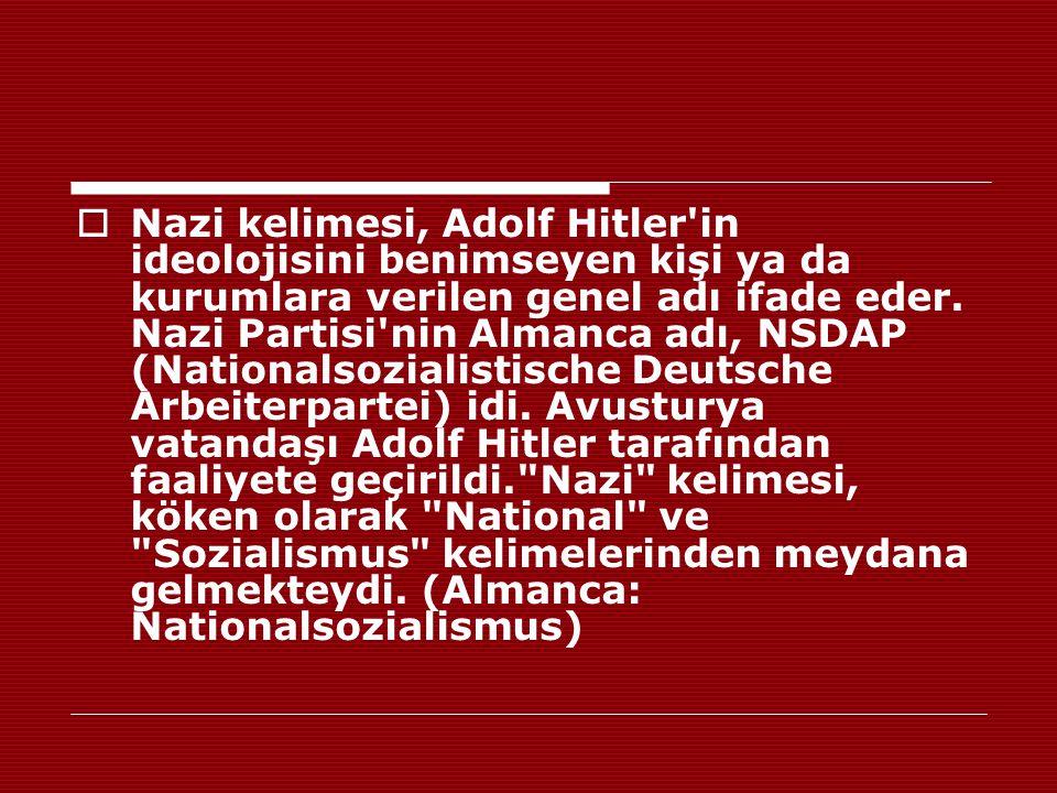  Nazi kelimesi, Adolf Hitler'in ideolojisini benimseyen kişi ya da kurumlara verilen genel adı ifade eder. Nazi Partisi'nin Almanca adı, NSDAP (Natio