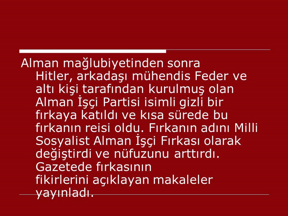 Alman mağlubiyetinden sonra Hitler, arkadaşı mühendis Feder ve altı kişi tarafından kurulmuş olan Alman İşçi Partisi isimli gizli bir fırkaya katıldı