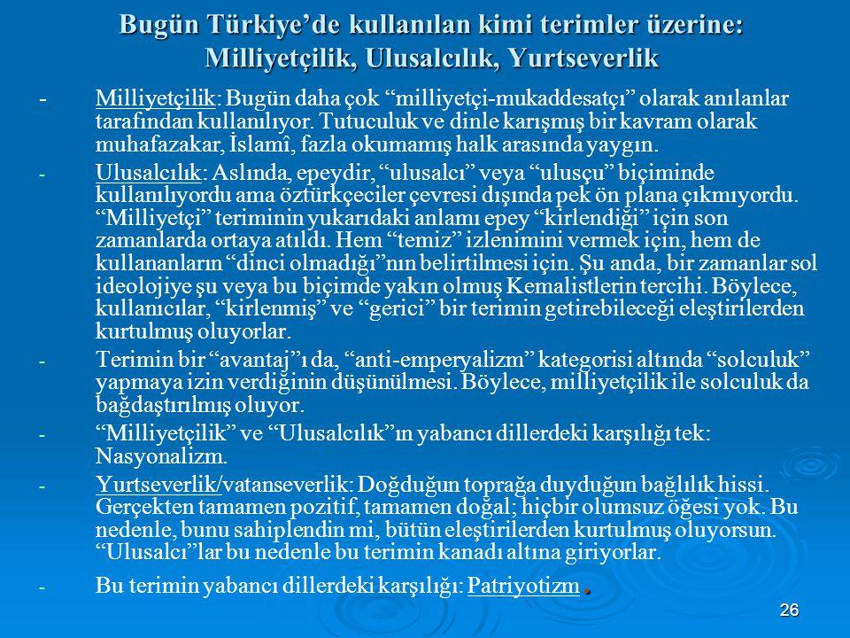 """26 Bugün Türkiye'de kullanılan kimi terimler üzerine: Milliyetçilik, Ulusalcılık, Yurtseverlik -Milliyetçilik: Bugün daha çok """"milliyetçi-mukaddesatçı"""