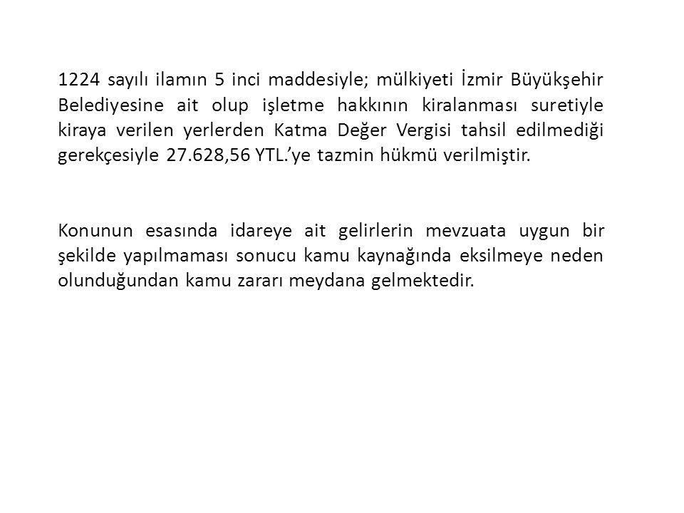 1224 sayılı ilamın 5 inci maddesiyle; mülkiyeti İzmir Büyükşehir Belediyesine ait olup işletme hakkının kiralanması suretiyle kiraya verilen yerlerden