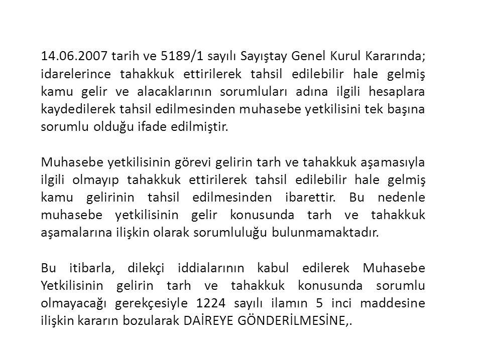 14.06.2007 tarih ve 5189/1 sayılı Sayıştay Genel Kurul Kararında; idarelerince tahakkuk ettirilerek tahsil edilebilir hale gelmiş kamu gelir ve alacak