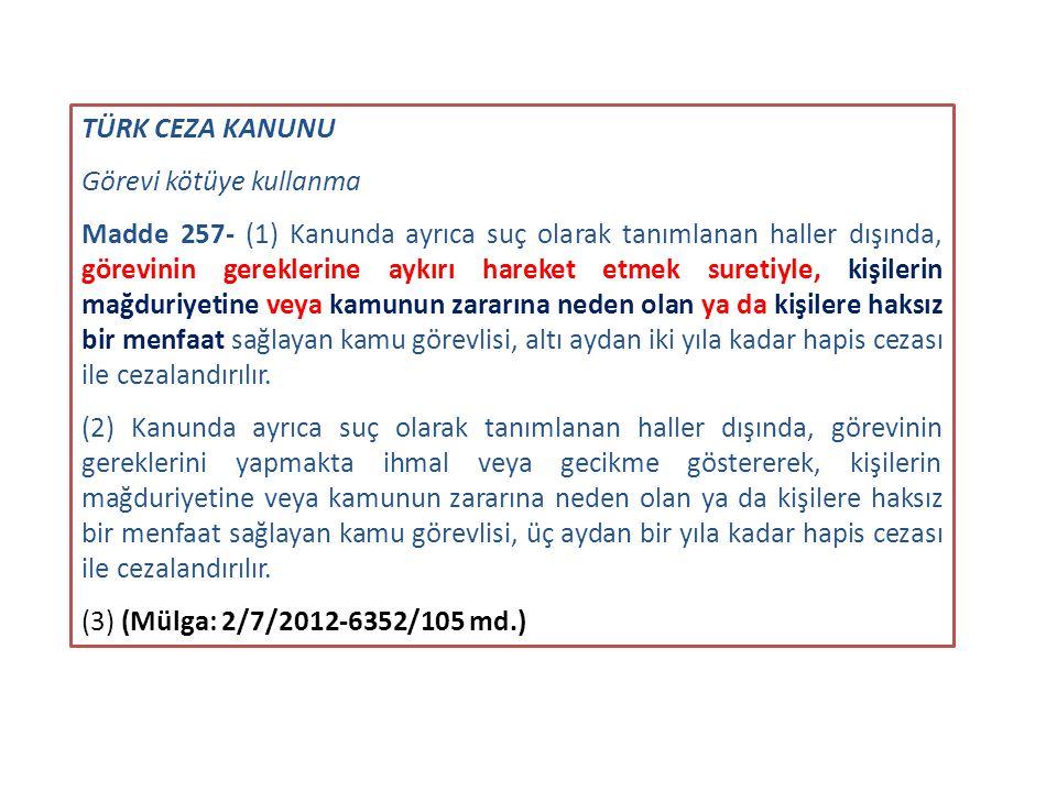 TÜRK CEZA KANUNU Görevi kötüye kullanma Madde 257- (1) Kanunda ayrıca suç olarak tanımlanan haller dışında, görevinin gereklerine aykırı hareket etmek
