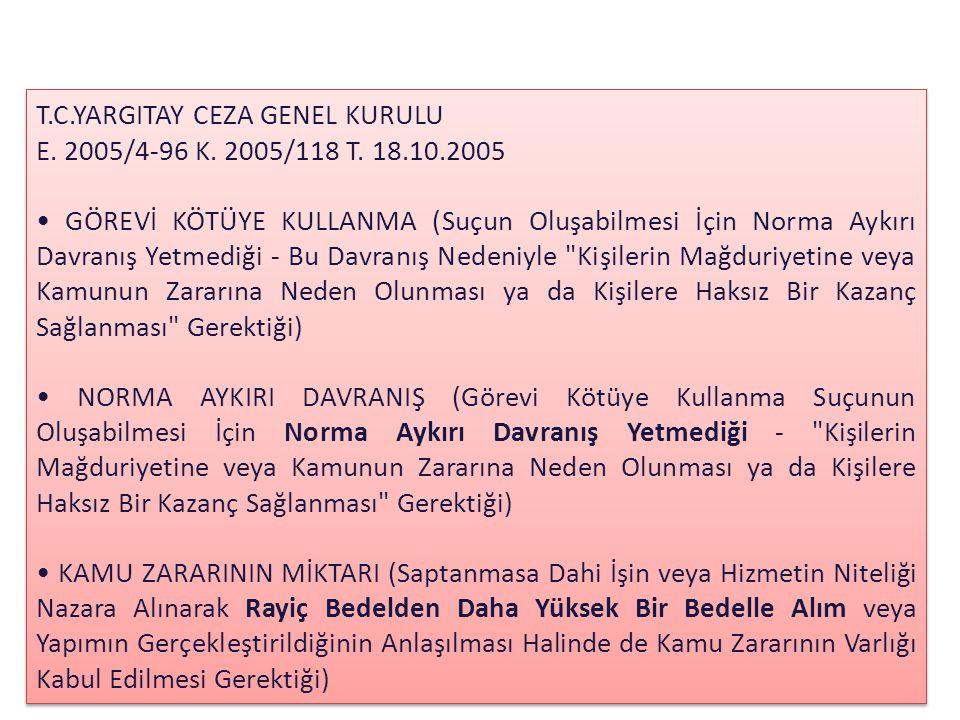 T.C.YARGITAY CEZA GENEL KURULU E. 2005/4-96 K. 2005/118 T. 18.10.2005 GÖREVİ KÖTÜYE KULLANMA (Suçun Oluşabilmesi İçin Norma Aykırı Davranış Yetmediği