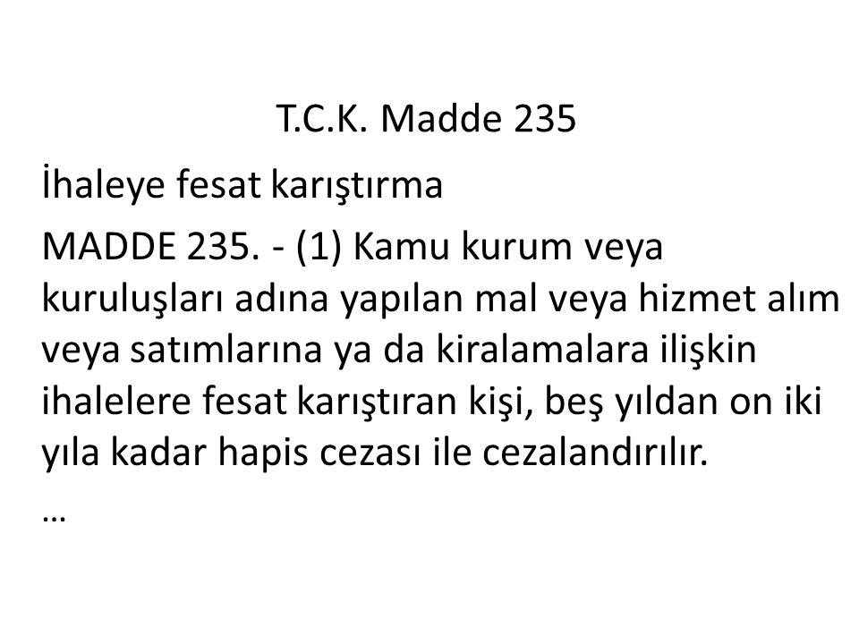 T.C.K. Madde 235 İhaleye fesat karıştırma MADDE 235. - (1) Kamu kurum veya kuruluşları adına yapılan mal veya hizmet alım veya satımlarına ya da kiral