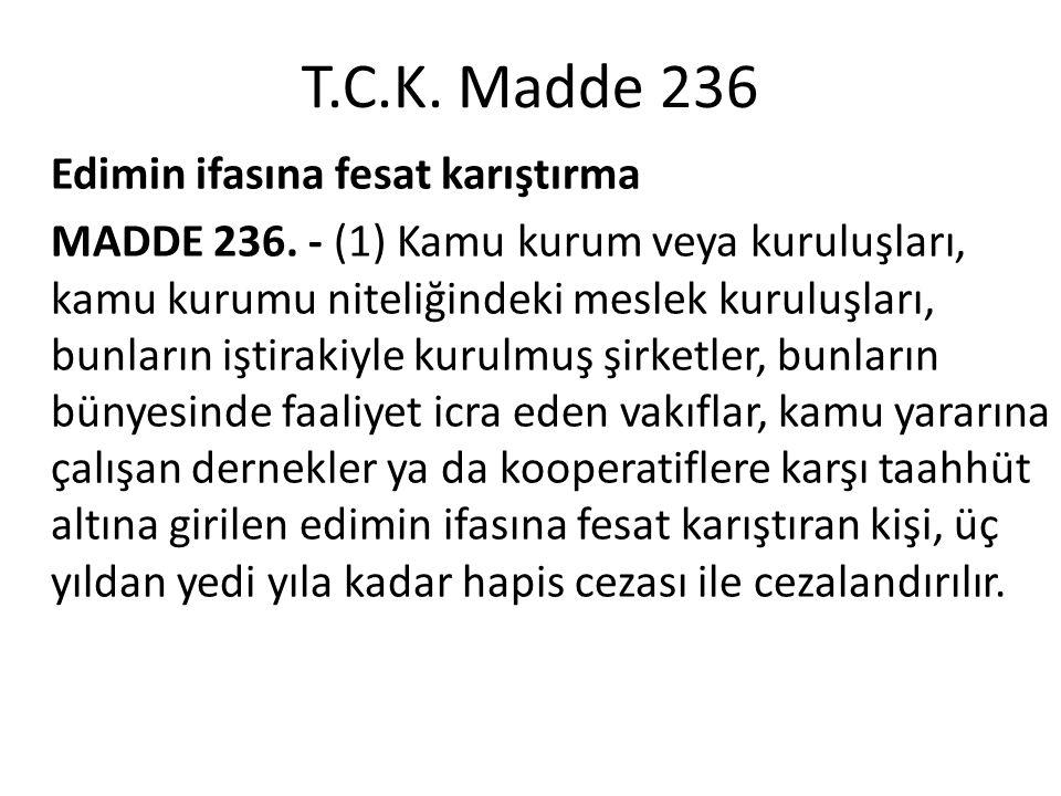 T.C.K. Madde 236 Edimin ifasına fesat karıştırma MADDE 236. - (1) Kamu kurum veya kuruluşları, kamu kurumu niteliğindeki meslek kuruluşları, bunların