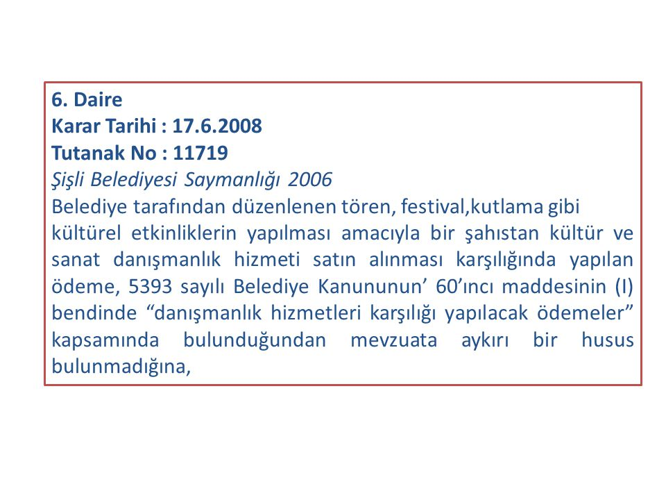 6. Daire Karar Tarihi : 17.6.2008 Tutanak No : 11719 Şişli Belediyesi Saymanlığı 2006 Belediye tarafından düzenlenen tören, festival,kutlama gibi kült