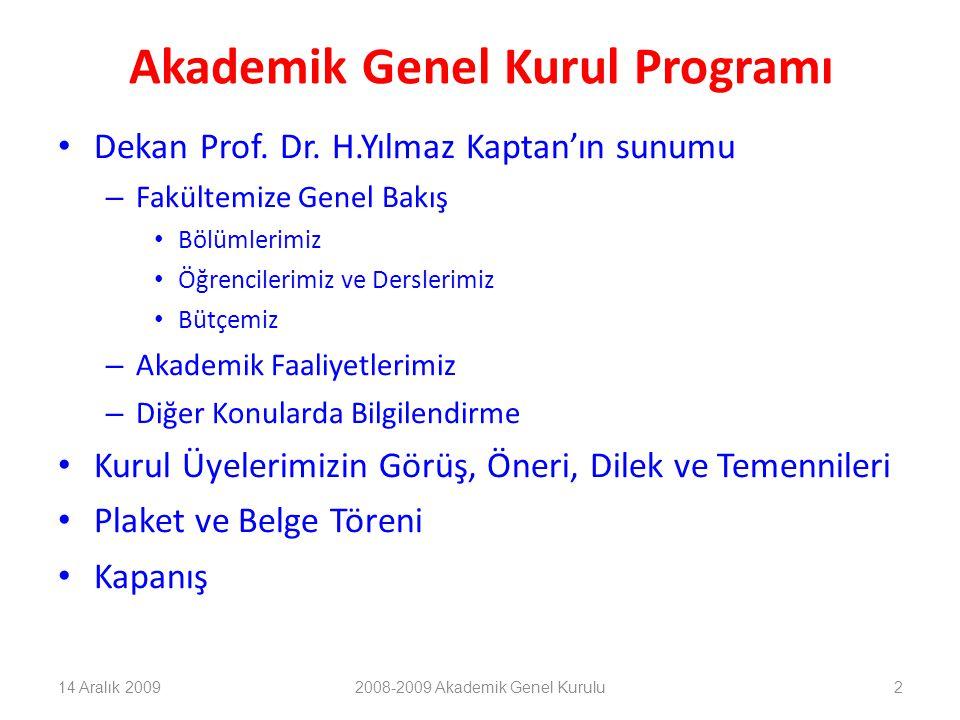 3 Fakültemize Genel Bakış Bölümlerimiz Öğrencilerimiz ve Derslerimiz Bütçemiz 14 Aralık 20092008-2009 Akademik Genel Kurulu