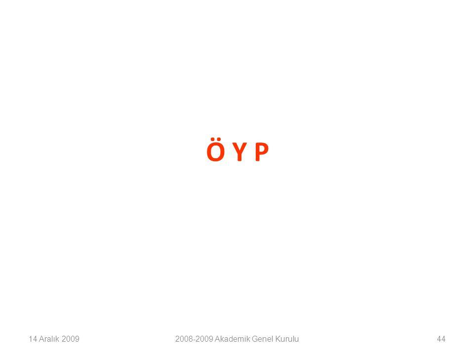 44 Ö Y P 14 Aralık 20092008-2009 Akademik Genel Kurulu