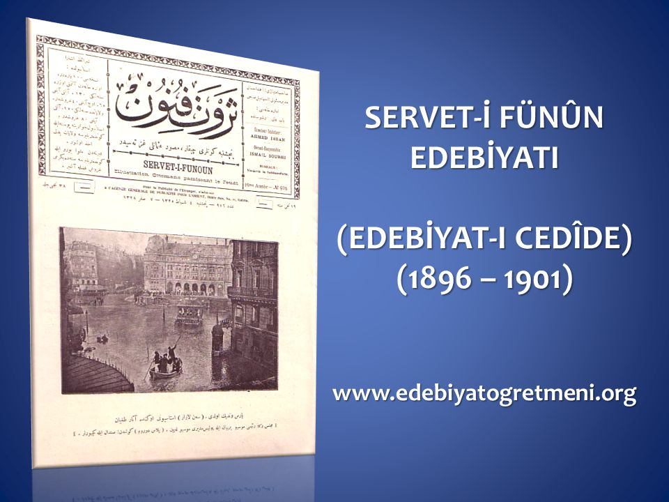 SERVET-İ FÜNÛN EDEBİYATI (EDEBİYAT-I CEDÎDE) (1896 – 1901) www.edebiyatogretmeni.org