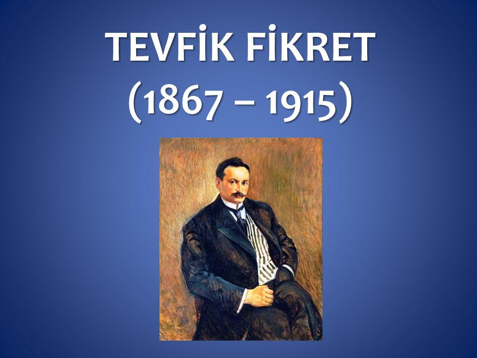 TEVFİK FİKRET (1867 – 1915)