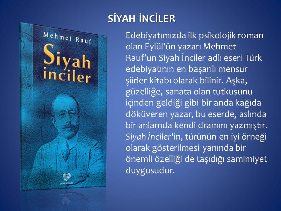 SİYAH İNCİLER Edebiyatımızda ilk psikolojik roman olan Eylül'ün yazarı Mehmet Rauf'un Siyah İnciler adlı eseri Türk edebiyatının en başarılı mensur şi