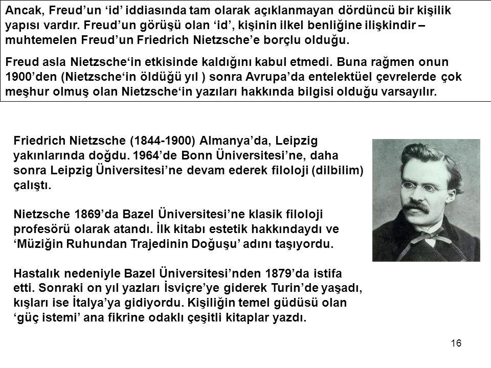 16 Friedrich Nietzsche (1844-1900) Almanya'da, Leipzig yakınlarında doğdu. 1964'de Bonn Üniversitesi'ne, daha sonra Leipzig Üniversitesi'ne devam eder