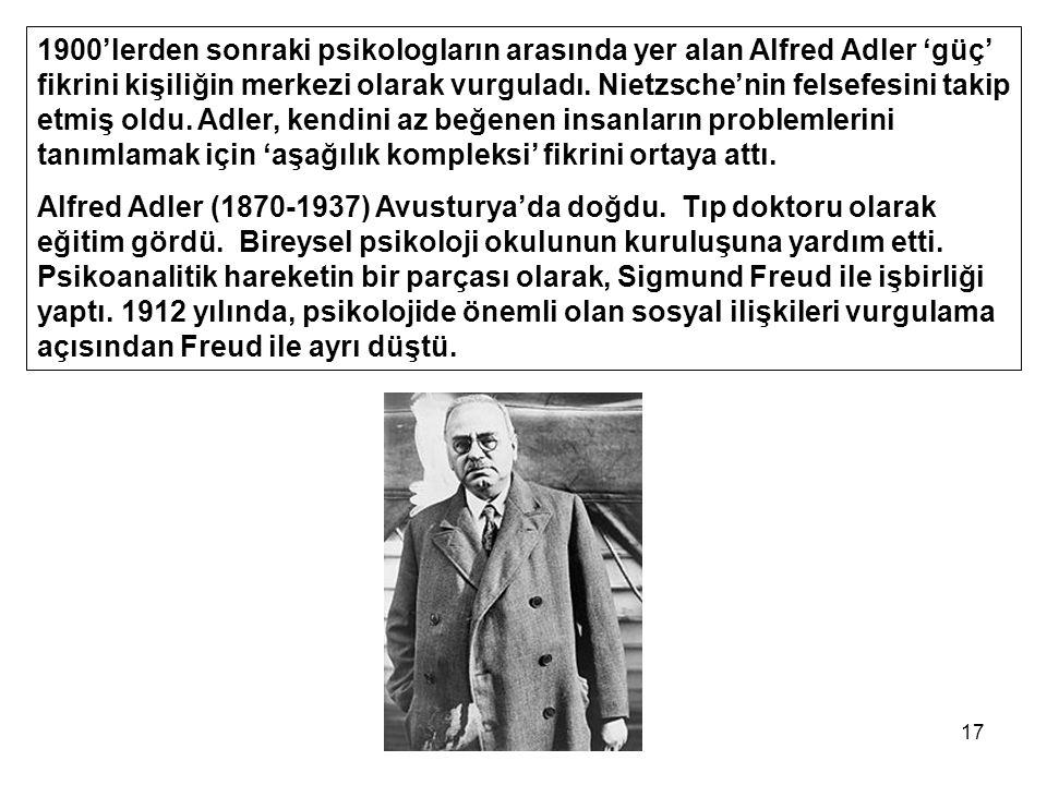 17 1900'lerden sonraki psikologların arasında yer alan Alfred Adler 'güç' fikrini kişiliğin merkezi olarak vurguladı. Nietzsche'nin felsefesini takip