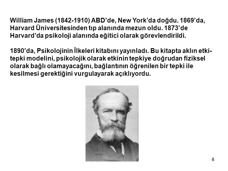 6 William James (1842-1910) ABD'de, New York'da doğdu. 1869'da, Harvard Üniversitesinden tıp alanında mezun oldu. 1873'de Harvard'da psikoloji alanınd