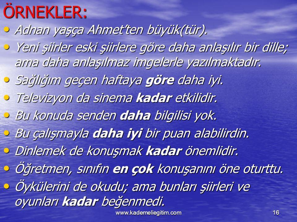 www.kademeliegitim.com16ÖRNEKLER: Adnan yaşça Ahmet'ten büyük(tür). Adnan yaşça Ahmet'ten büyük(tür). Yeni şiirler eski şiirlere göre daha anlaşılır b