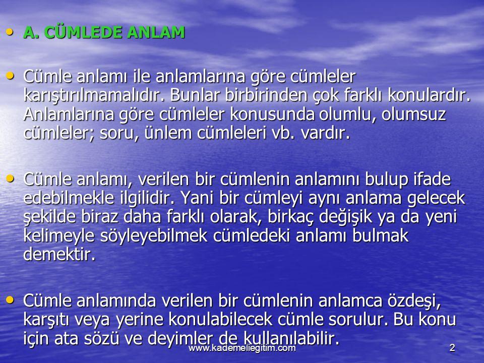 www.kademeliegitim.com2 A. CÜMLEDE ANLAM A. CÜMLEDE ANLAM Cümle anlamı ile anlamlarına göre cümleler karıştırılmamalıdır. Bunlar birbirinden çok farkl