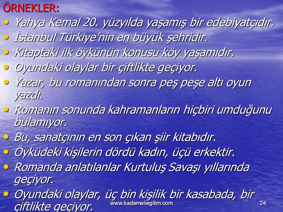 www.kademeliegitim.com24ÖRNEKLER: Yahya Kemal 20. yüzyılda yaşamış bir edebiyatçıdır. Yahya Kemal 20. yüzyılda yaşamış bir edebiyatçıdır. İstanbul Tür