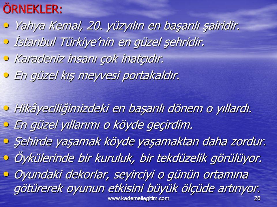 www.kademeliegitim.com26ÖRNEKLER: Yahya Kemal, 20. yüzyılın en başarılı şairidir. Yahya Kemal, 20. yüzyılın en başarılı şairidir. İstanbul Türkiye'nin