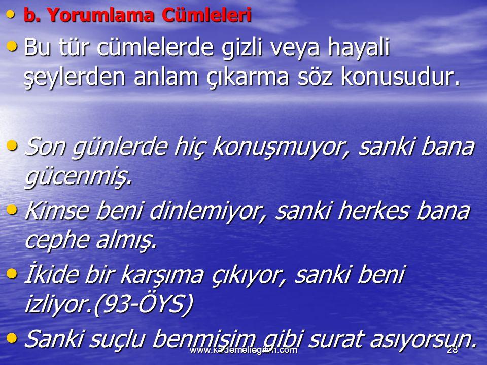 www.kademeliegitim.com28 b. Yorumlama Cümleleri b. Yorumlama Cümleleri Bu tür cümlelerde gizli veya hayali şeylerden anlam çıkarma söz konusudur. Bu t