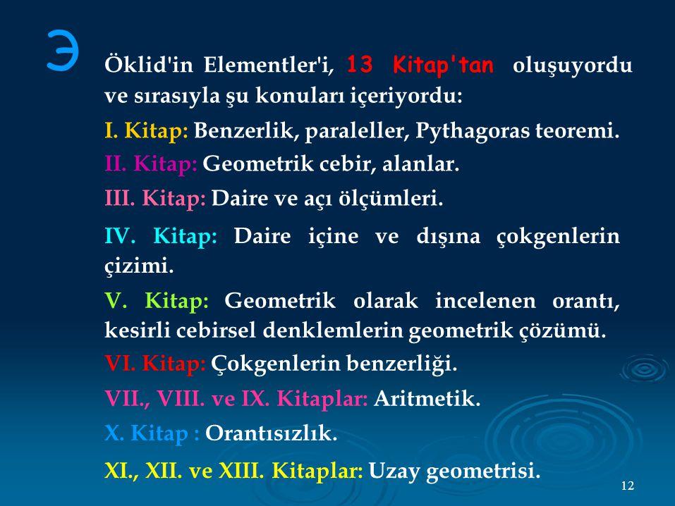 Э 12 Öklid in Elementler i, 13 Kitap tan oluşuyordu ve sırasıyla şu konuları içeriyordu: I.