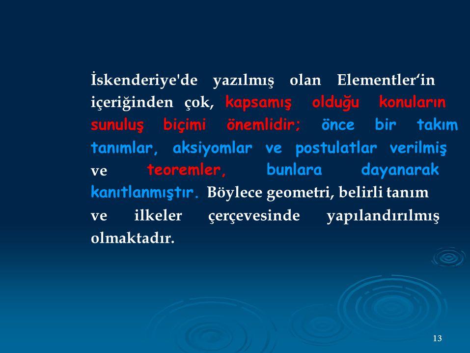 İskenderiye de yazılmış olan Elementler'in içeriğinden çok, kapsamış olduğu konuların sunuluş biçimi önemlidir; önce bir takım tanımlar, aksiyomlar ve postulatlar verilmiş ve teoremler,bunlaradayanarak kanıtlanmıştır.