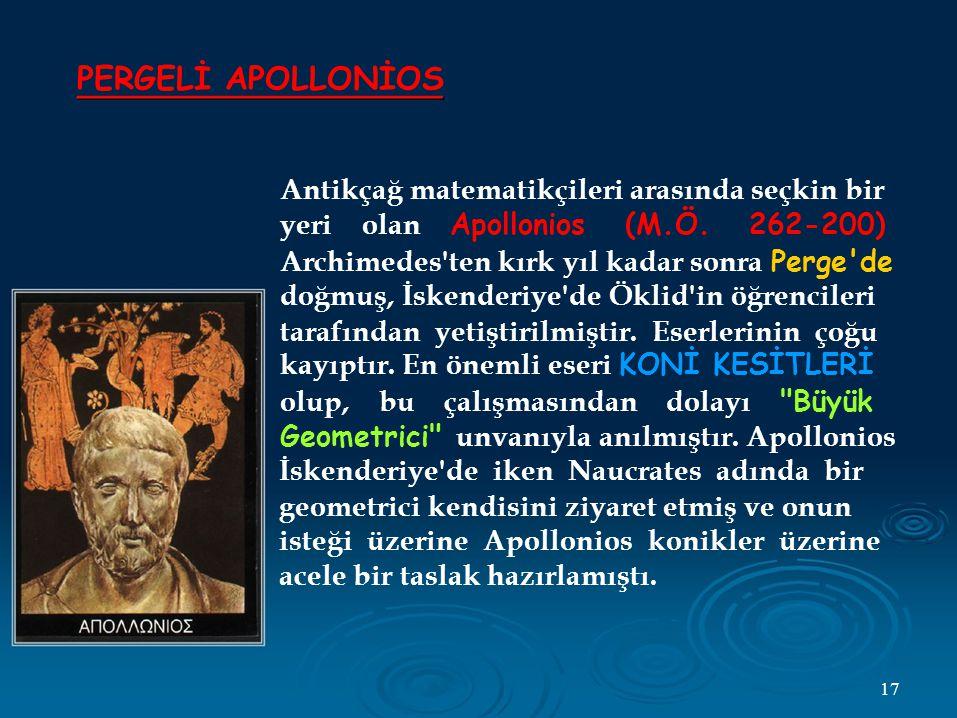 PERGELİ APOLLONİOS Antikçağ matematikçileri arasında seçkin bir yeri olan Apollonios (M.Ö.