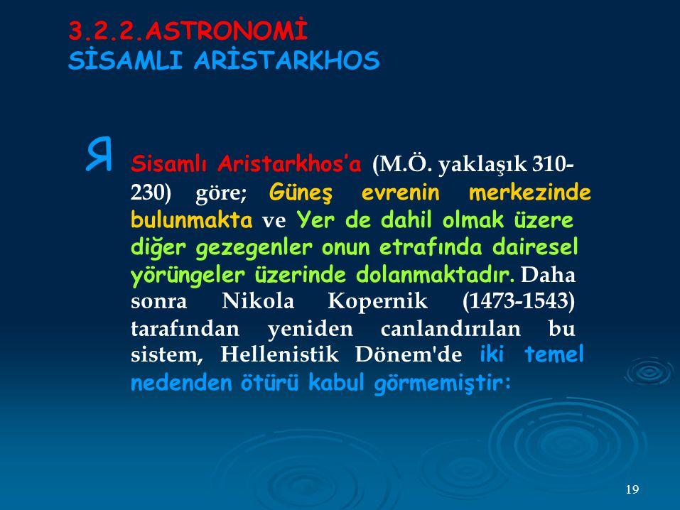 Я 3.2.2.ASTRONOMİ SİSAMLI ARİSTARKHOS Sisamlı Aristarkhos'a (M.Ö.