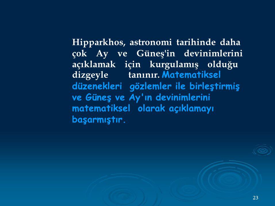 Hipparkhos, astronomi tarihinde daha çok Ay ve Güneş in devinimlerini açıklamak için kurgulamış olduğu dizgeyle tanınır.