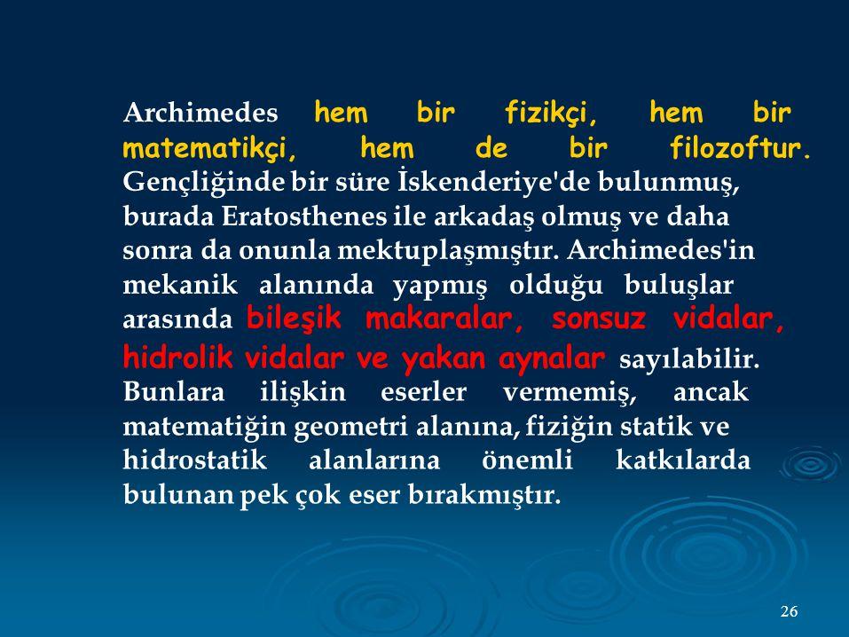 Archimedes hem bir fizikçi, hem bir matematikçi, hem de bir filozoftur.